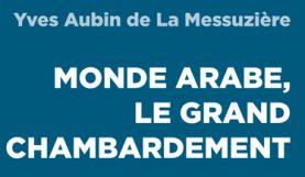 Monde arabe le grand chambardement, couverture du livre d'Yves Aubin de La Messuzière